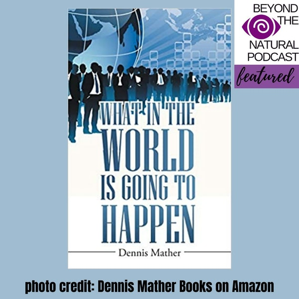 Are there signs the World is Ending Soon? with Author Dennis Mather