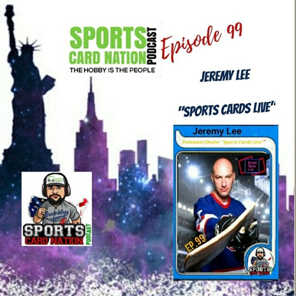 """Ep.99 w/Jeremy Lee of """"Sports Cards Live"""""""