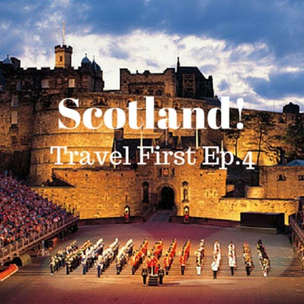 5: Travel First Episode 4 - Scotland!