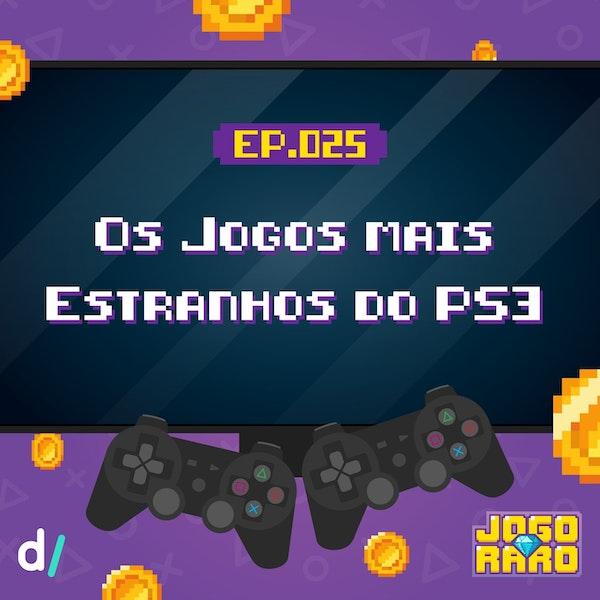 Ep. 25 - Os jogos mais estranhos do PS3
