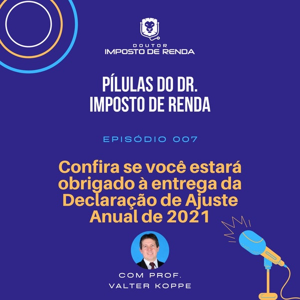 PDIR #007 – Confira se você estará obrigado à entrega da Declaração de Ajuste Anual de 2021