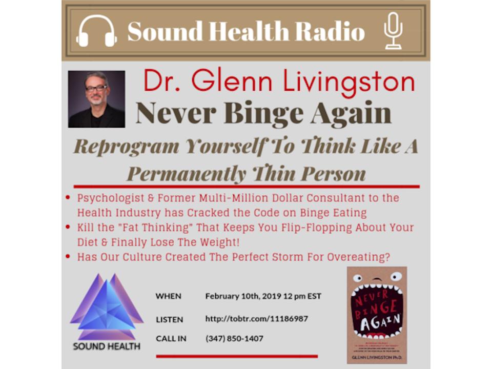 Sound Health Radio with Dr. Glenn Livingston, Author of  'Never Binge Again'