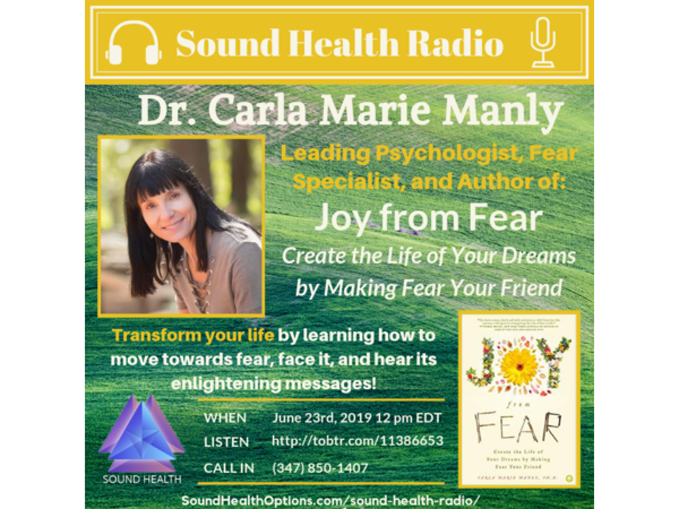 Dr. Carla Manly - Create the Life of Your Dreams by Making Fear Your Friend!