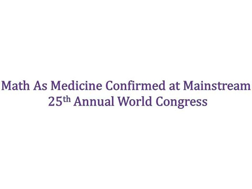 Math As Medicine Confirmed at Mainstream  25th Annual World Congress