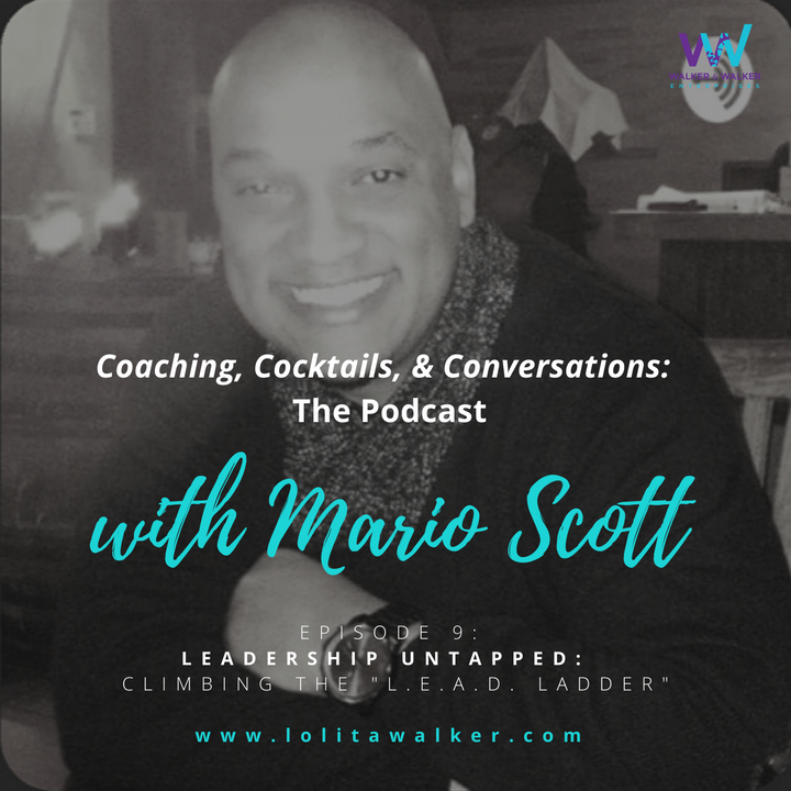 S1E9-Leadership Untapped: How to Climb the L.E.A.D. Ladder (with Mario Scott)