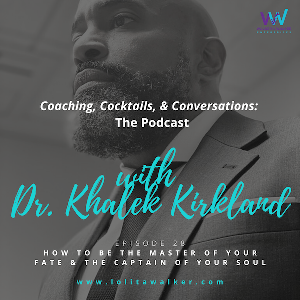 S2E28 -I am the Master of My Fate.  I am The Captain of My Soul. (with Dr. Khalek Kirkland) Image
