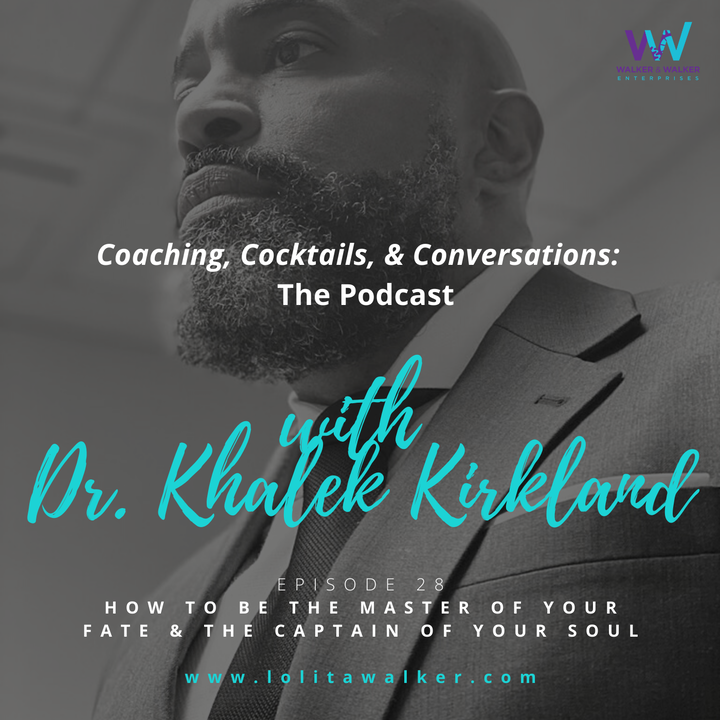 S2E28 -I am the Master of My Fate.  I am The Captain of My Soul. (with Dr. Khalek Kirkland)