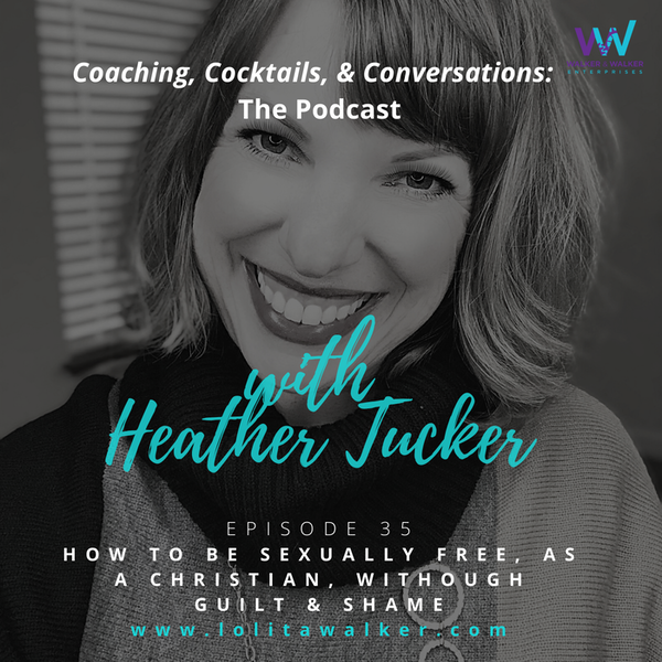 S2E35 - How To Be Sexually Free, As a Christian, Without Guilt or Shame (with Heather Tucker) Image