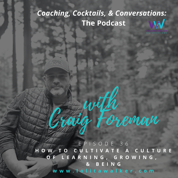 S2E36 - How to Cultivate a Culture of Learning, Growing & Being (with Culture Craig Foreman) Image