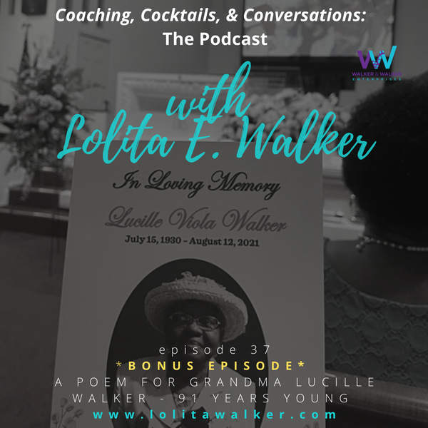 S2E37 -BONUS EPISODE - A POEM FOR GRANDMA LUCILLE WALKER - 91 YEARS YOUNG (with Lolita E. Walker) Image