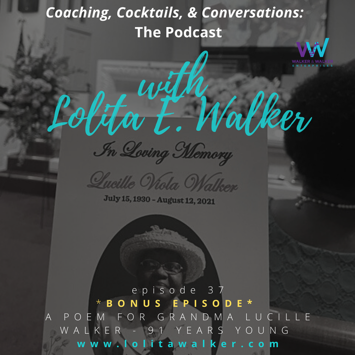 S2E37 -BONUS EPISODE - A POEM FOR GRANDMA LUCILLE WALKER - 91 YEARS YOUNG (with Lolita E. Walker)