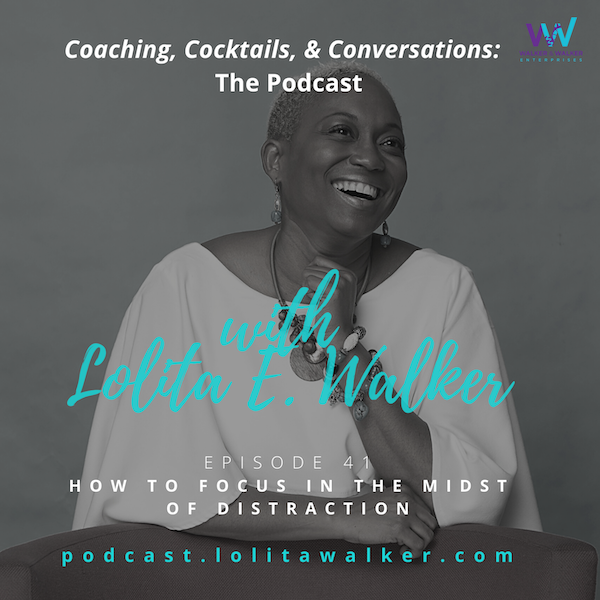 S2E41 - How to Focus in the Midst of Distraction (with Lolita E. Walker)