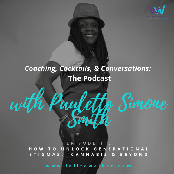 S1E11 - How to Dismantle Generational Stigmas:  Cannabis & Beyond (with Paulette Simone Smith) Image