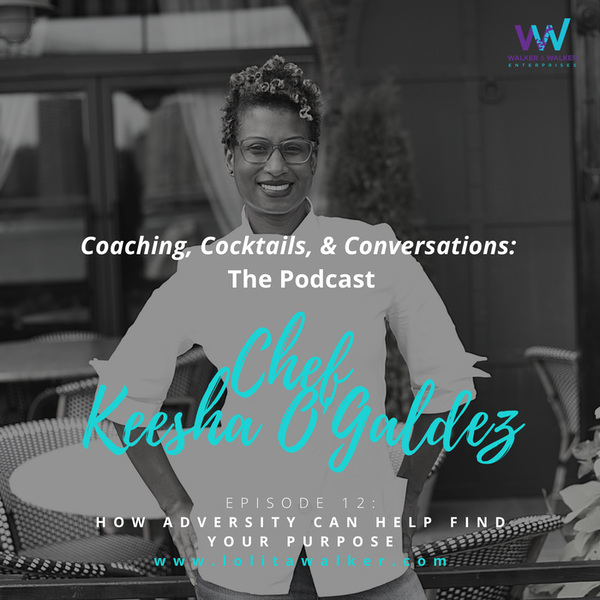 S1E12 - How Adversity Can Help  Find Your Purpose (with Chef Keesha O'Galdez) Image