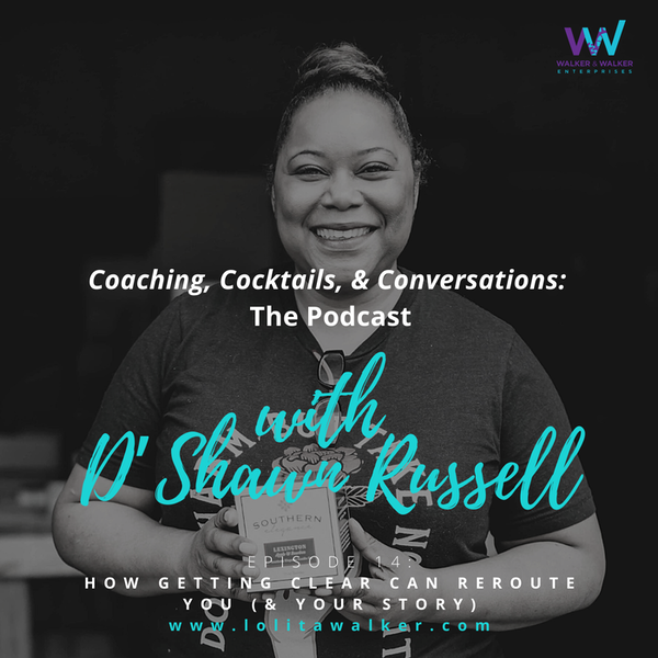 S1E14 - How Getting Clear Can Reroute You & Your Story (with D'Shawn Russell) Image