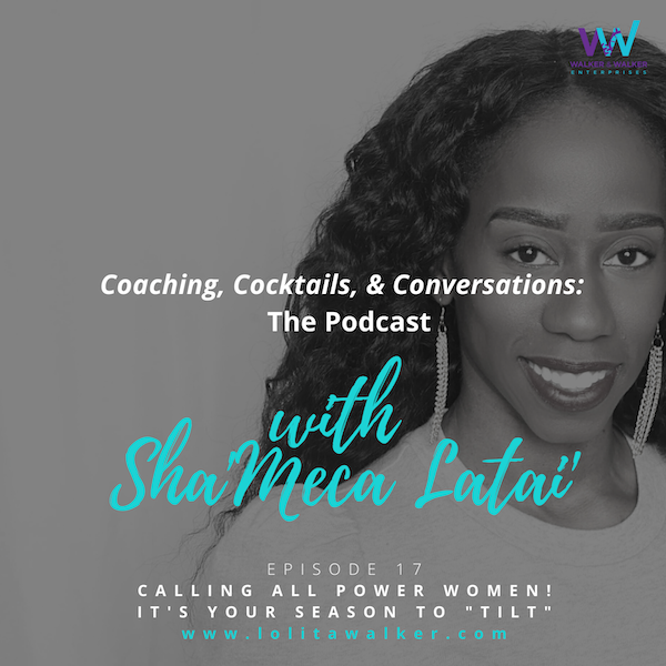 S1E17 - Ladies, It's Your Season to TILT (with Sha'meca Latai)