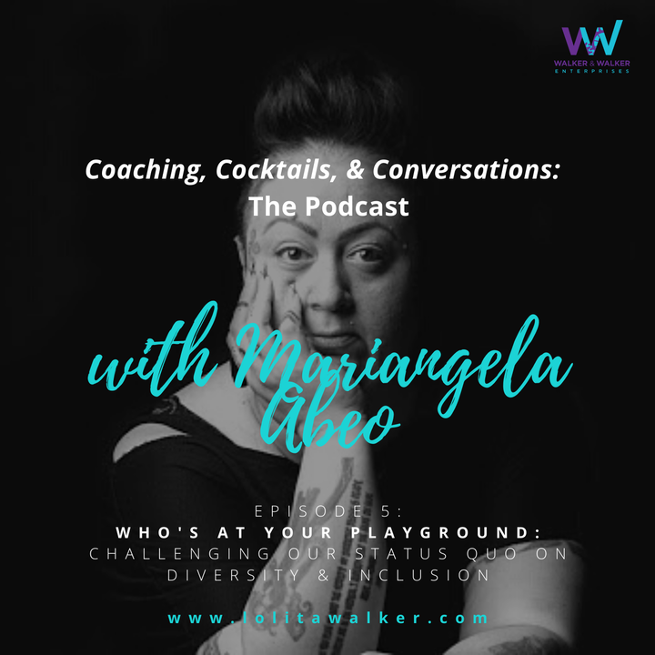 S1E5 - Who's At Your Playground?  Challenging Our Status Quo (with Mariangela Abeo)