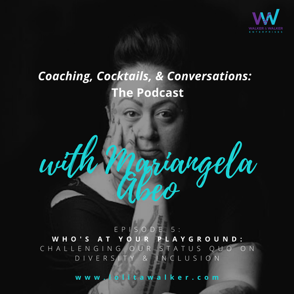 S1E5 - Who's At Your Playground?  Challenging Our Status Quo (with Mariangela Abeo) Image