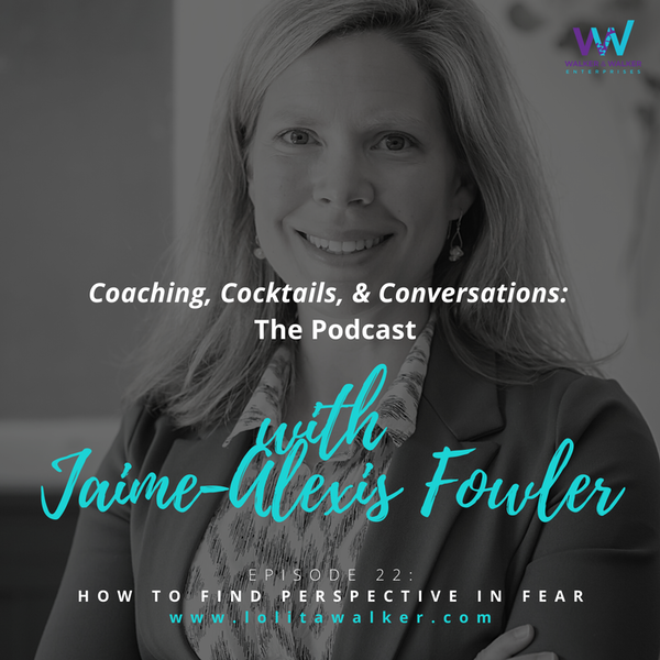 S2E22 - How to Shift Your Perspective of Fear (with Jaime Alexis-Fowler) Image