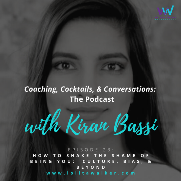 S2E23 - How To Shake The Shame of Being You:  Culture, Bias & Beyond (with Kiran Bassi)