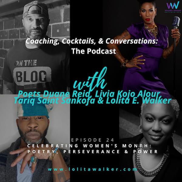 S2E24 - Celebrating Women's Month:  Poetry, Perseverance & Power (with Poets Duane Reid, Livia Kojo Alour, Tariq Saint Sankofa & Lolita E. Walker)) Image