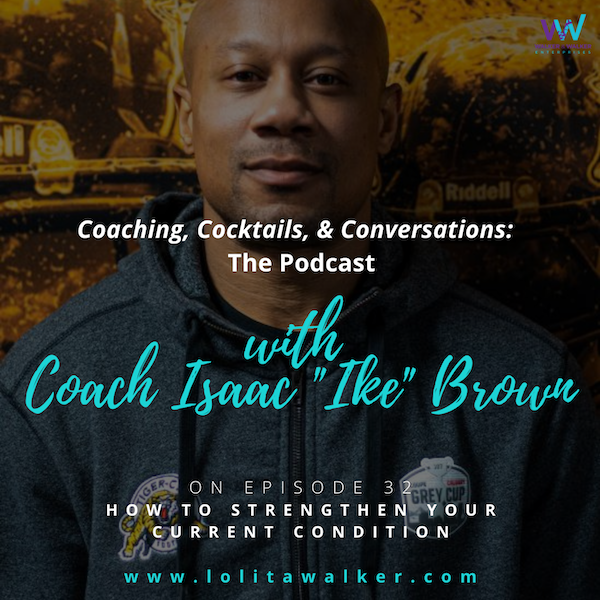 S2E32 How to Strengthen Your Current Condition (with Coach Isaac Brown) Image
