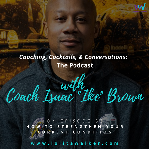 S2E32 How to Strengthen Your Current Condition (with Coach Isaac Brown)