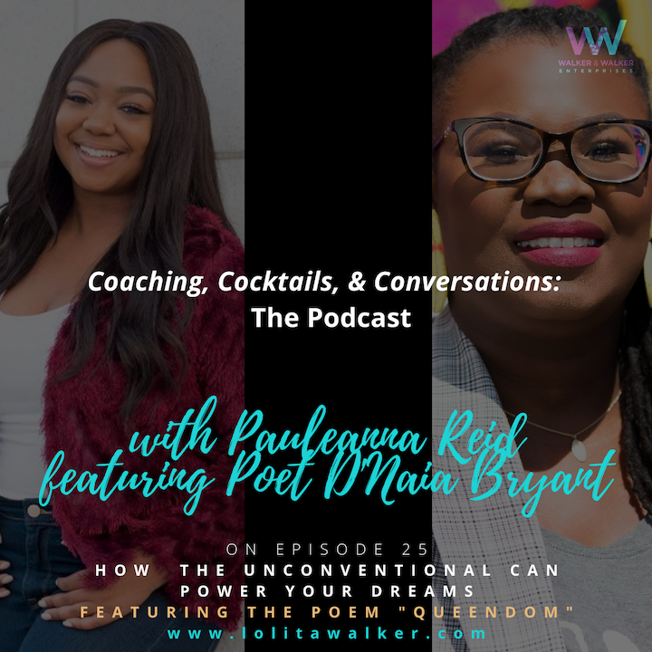 S2E25 - How the Unconventional Can Power Your Dreams (with Pauleanna Reid & Poet, D'Naia Bryant))