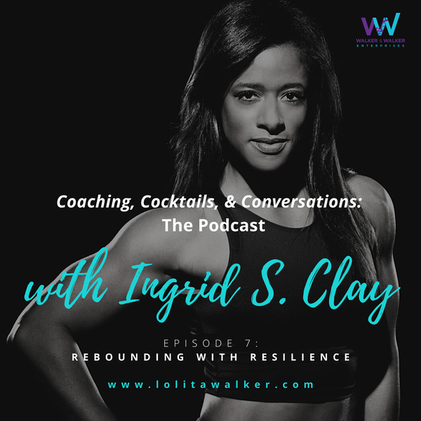 S1E7 - Rebounding with Resilience: How Long Will You Stay At The Bus Stop? (with Ingrid S. Clay) Image