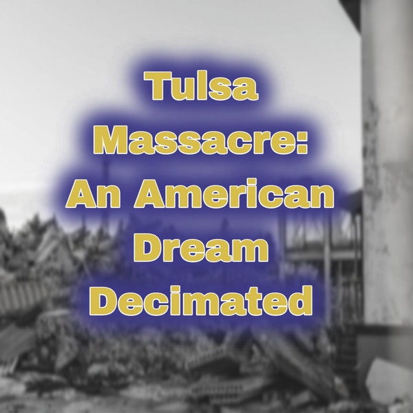 Tulsa Massacre: An American Dream Decimated