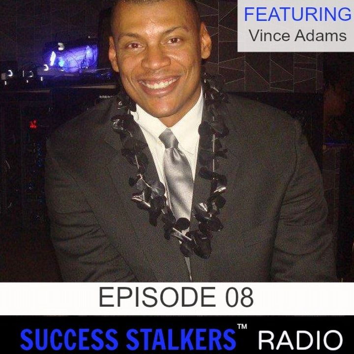 08: Vince Adams: Businessman and Celebrity DJ: From Spinning Records To Sharing Health & Wealth