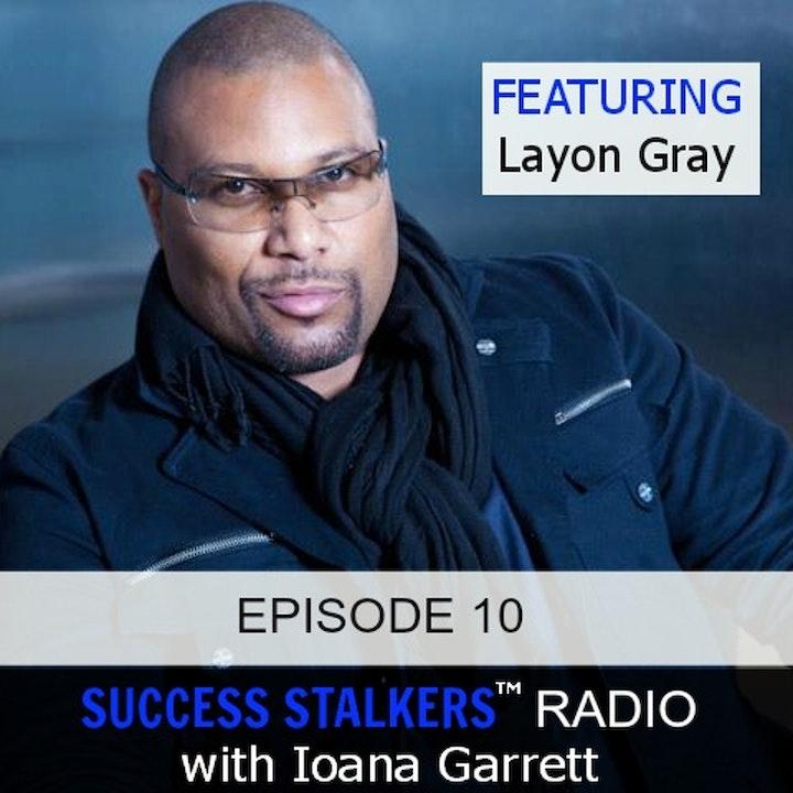 10: Layon Gray: Award Winning Writer, Director, & Producer Shares His Success Journey.