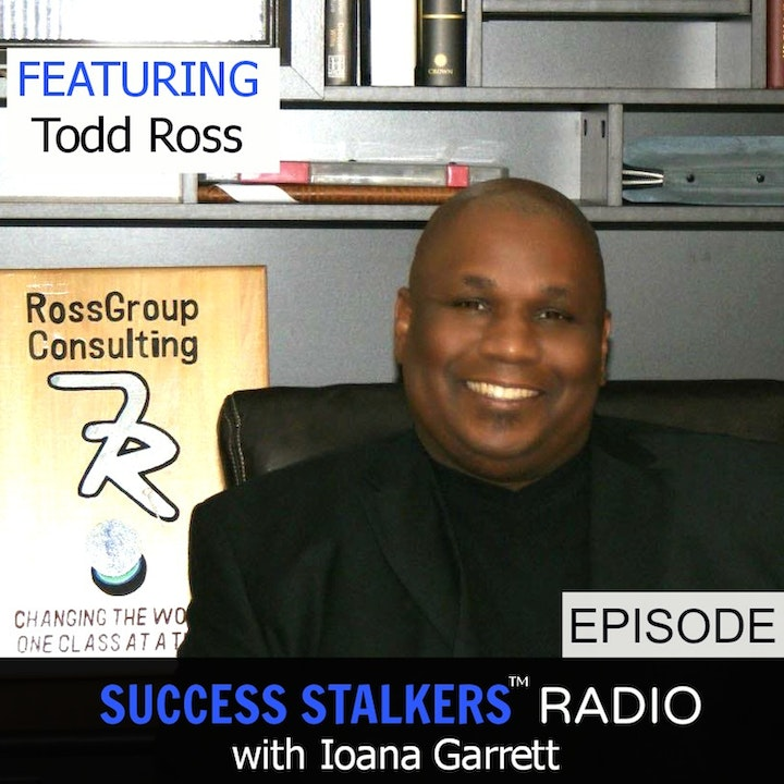 21: Todd Ross: CEO & Founder of Ross Group Consulting Is a Trainer of Trainers