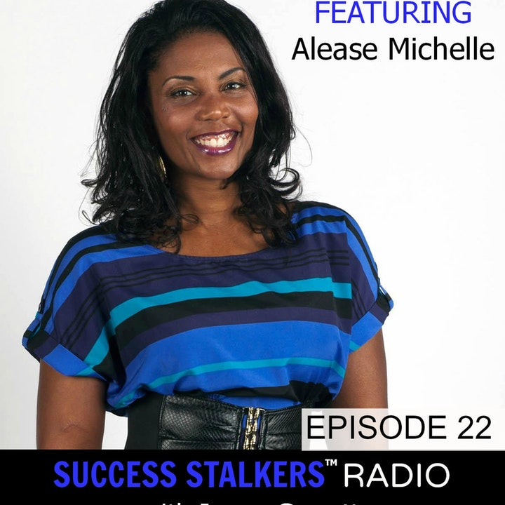 22: Alease Michelle: Personal Branding Coach & Author Shares Her Journey