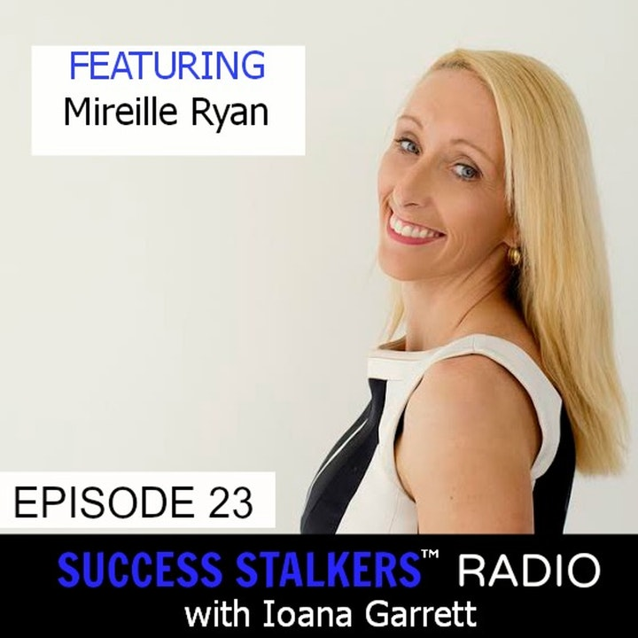 23: Mireille Ryan: Award Winning Business Coach Reveals Why She Loves Coaching