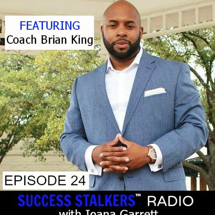 24: Coach Brian King: Inspiring Others to Succeed And Become Great