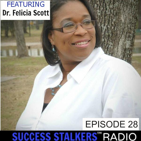 28: Dr. Felicia Scott: Sales Director & Entrepreneur Shares Her Message of Triumph Image