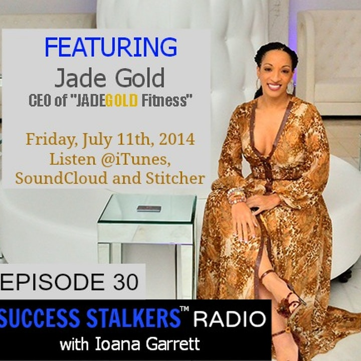 30: Jade Gold: CEO of JadeGold Fitness & Fitness Coach Shares Her Journey
