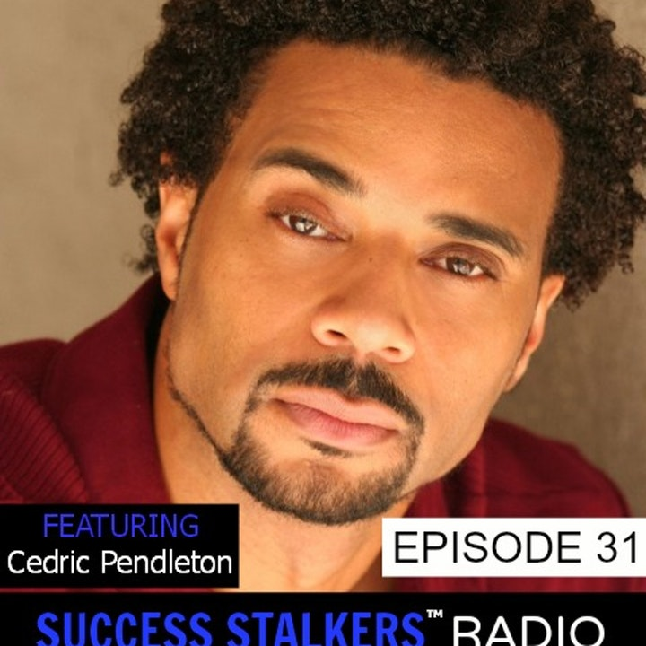 31: Cedric Pendleton: Actor & Producer Talks About His Inspiring Journey