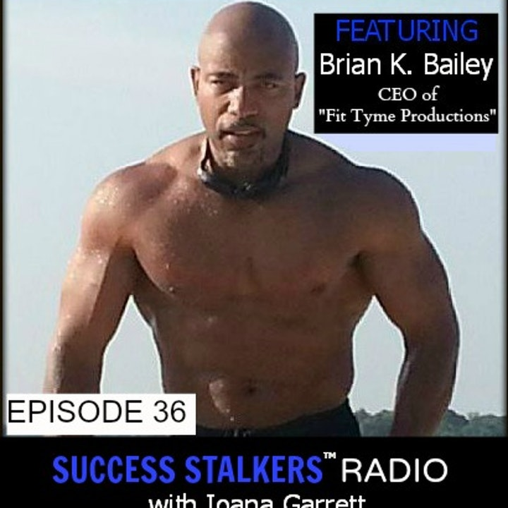 36: Brian K. Bailey: FitPreneur, Author & CEO of Fit Tyme Productions Shares His Journey