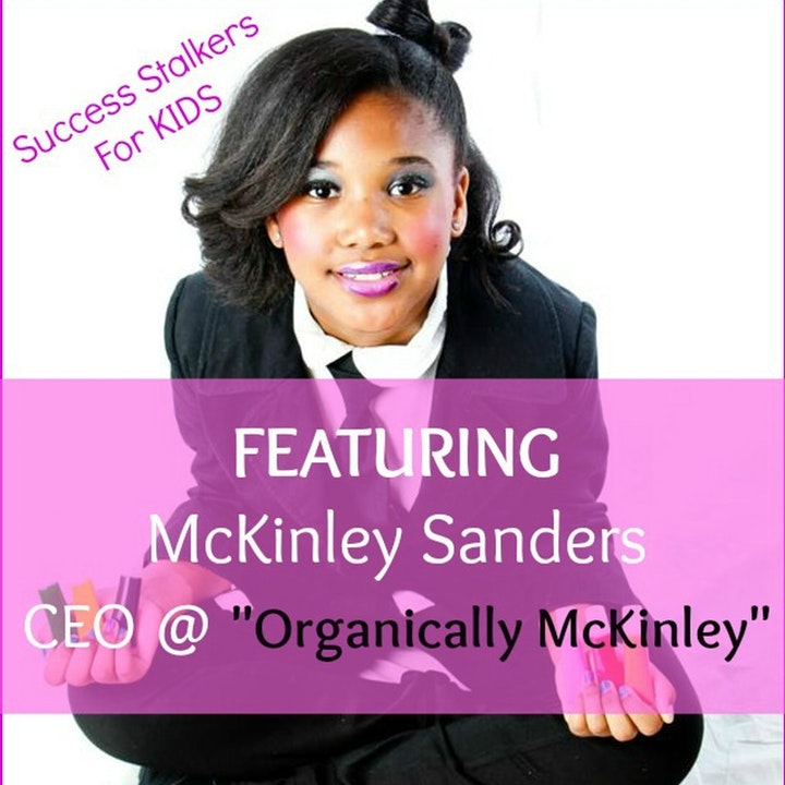 38: McKinley Sanders: 9 yr. old & CEO of Organically McKinley Shares Her Business Venture