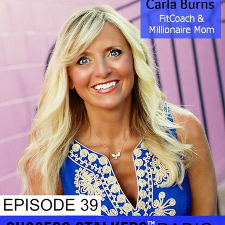 Episode image for 39: Carla Burns: Learn How This FitCoach & Millionaire Mom Did It