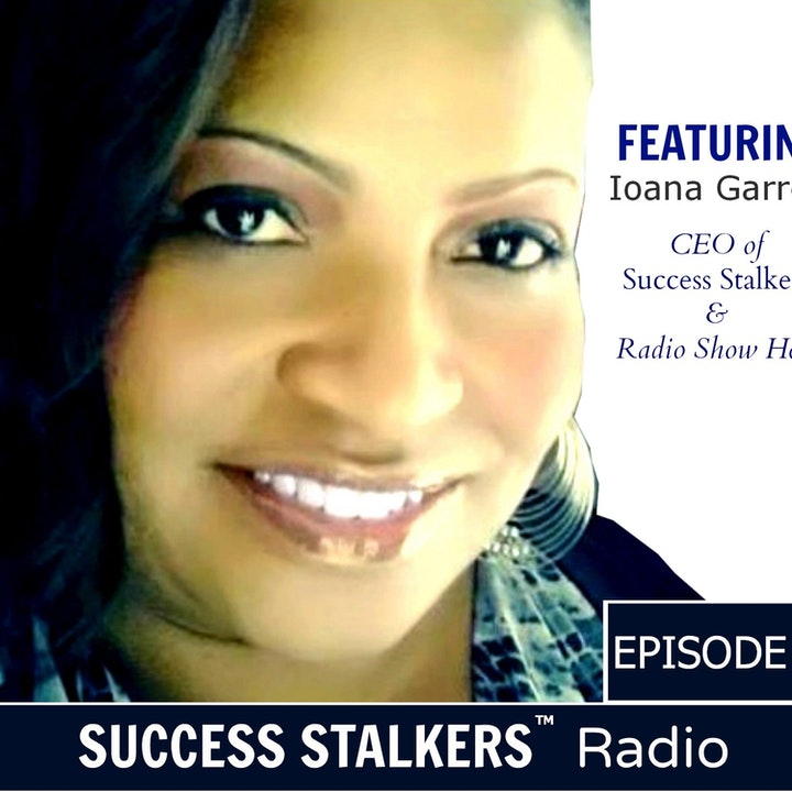 51: Ioana Garrett: Special Labor Day Message For Success Stalkers Listeners
