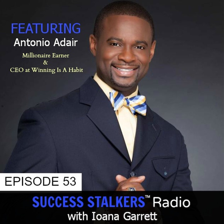 53: Antonio Adair: What Does It Take To Become A Millionaire Earner?