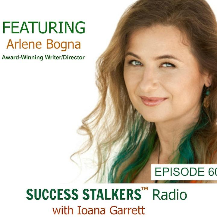 60: Arlene Bogna: Powerhouse Writer & Film Director Shares Her Success Journey
