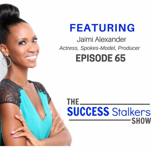 65: Jaimi Alexander: Actress and Producer Shares Secrets To Winning In Entertainment Image