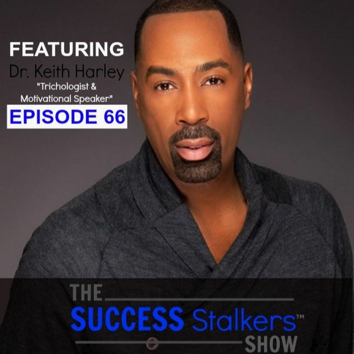66: Dr. Keith Harley: Shares How He Became Successful In The Beauty Industry