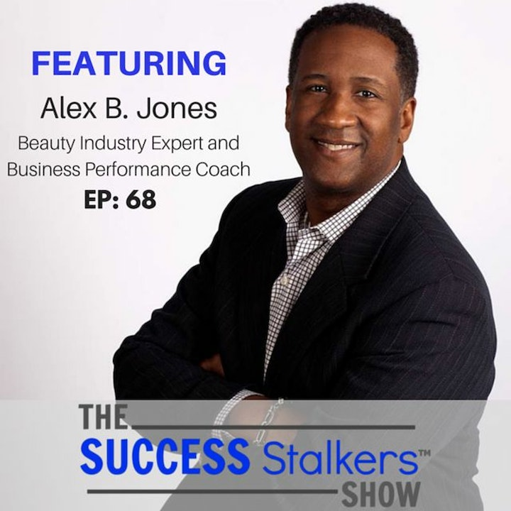 68: Alex B. Jones - Shares His Best Tips and Strategies For High Performance.