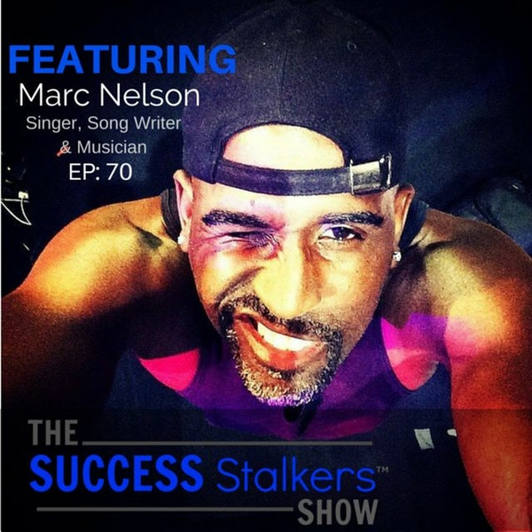 70: Grammy Nominated Recording Artist Marc Nelson Shares His Success Journey Image