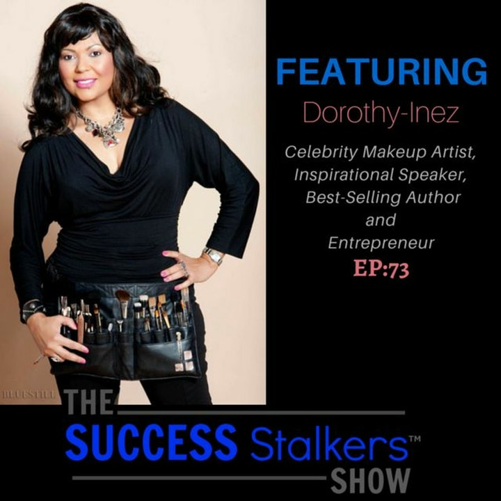 73: Celebrity Makeup Artist & Entrepreneur Dorothy-Inez Shares How To Be Beautiful and Bankable.
